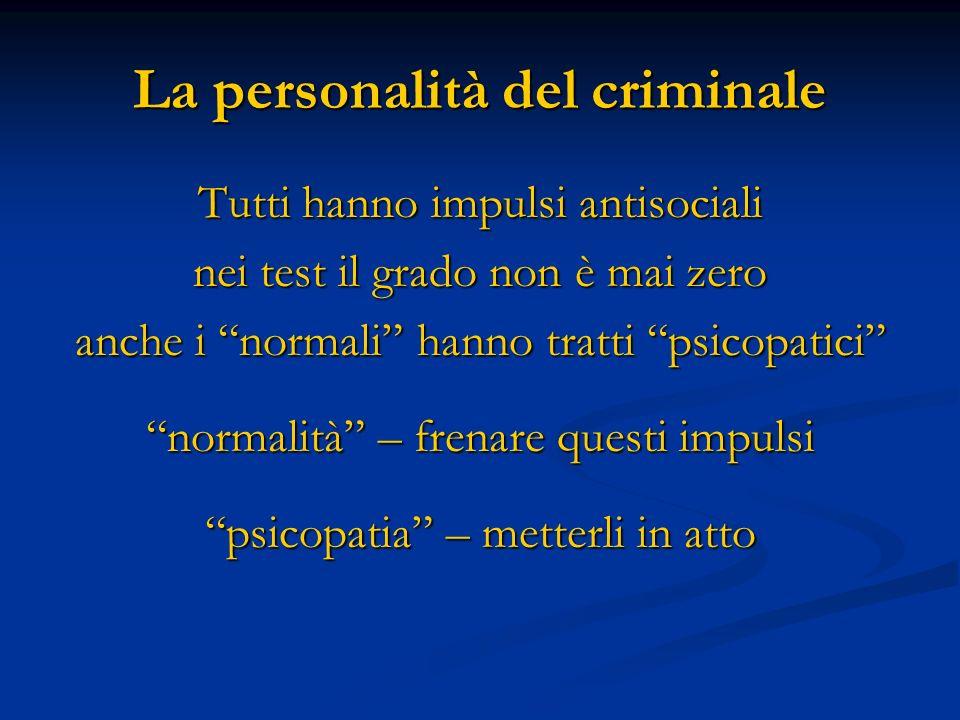 La personalità del criminale Tutti hanno impulsi antisociali nei test il grado non è mai zero anche i normali hanno tratti psicopatici normalità – fre