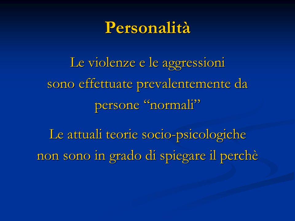 Personalità Le violenze e le aggressioni sono effettuate prevalentemente da persone normali Le attuali teorie socio-psicologiche non sono in grado di