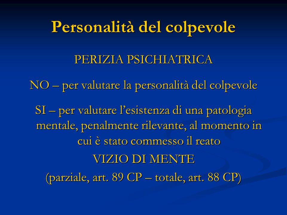 Personalità del colpevole PERIZIA PSICHIATRICA NO – per valutare la personalità del colpevole SI – per valutare lesistenza di una patologia mentale, p