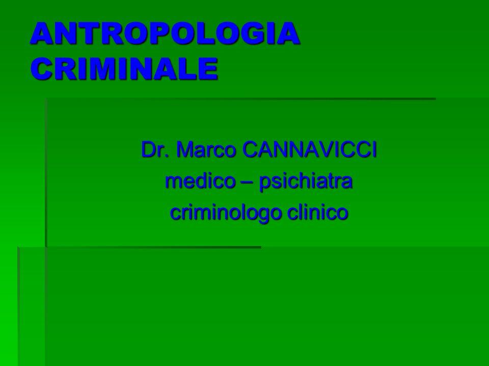 ANTROPOLOGIA CRIMINALE Dr. Marco CANNAVICCI medico – psichiatra criminologo clinico
