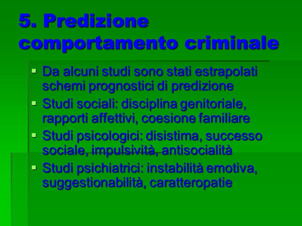 5. Predizione comportamento criminale Da alcuni studi sono stati estrapolati schemi prognostici di predizione Da alcuni studi sono stati estrapolati s