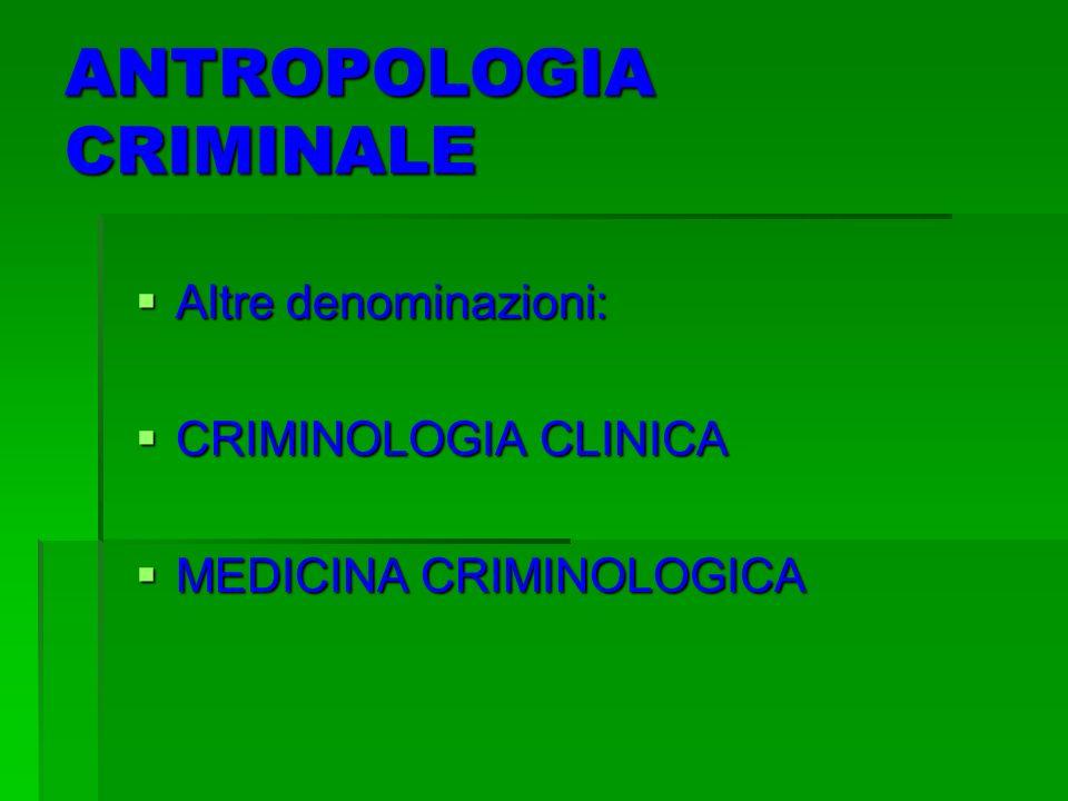 ANTROPOLOGIA CRIMINALE Altre Altre denominazioni: CRIMINOLOGIA CRIMINOLOGIA CLINICA MEDICINA MEDICINA CRIMINOLOGICA