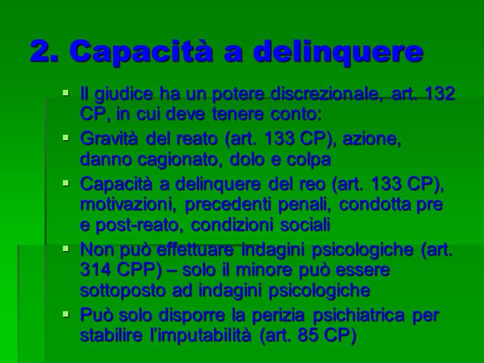 2. Capacità a delinquere Il giudice ha un potere discrezionale, art. 132 CP, in cui deve tenere conto: Il giudice ha un potere discrezionale, art. 132
