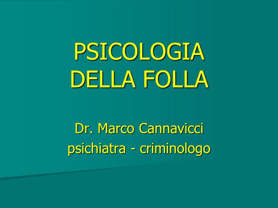 PSICOLOGIA DELLA FOLLA Dr. Marco Cannavicci psichiatra - criminologo