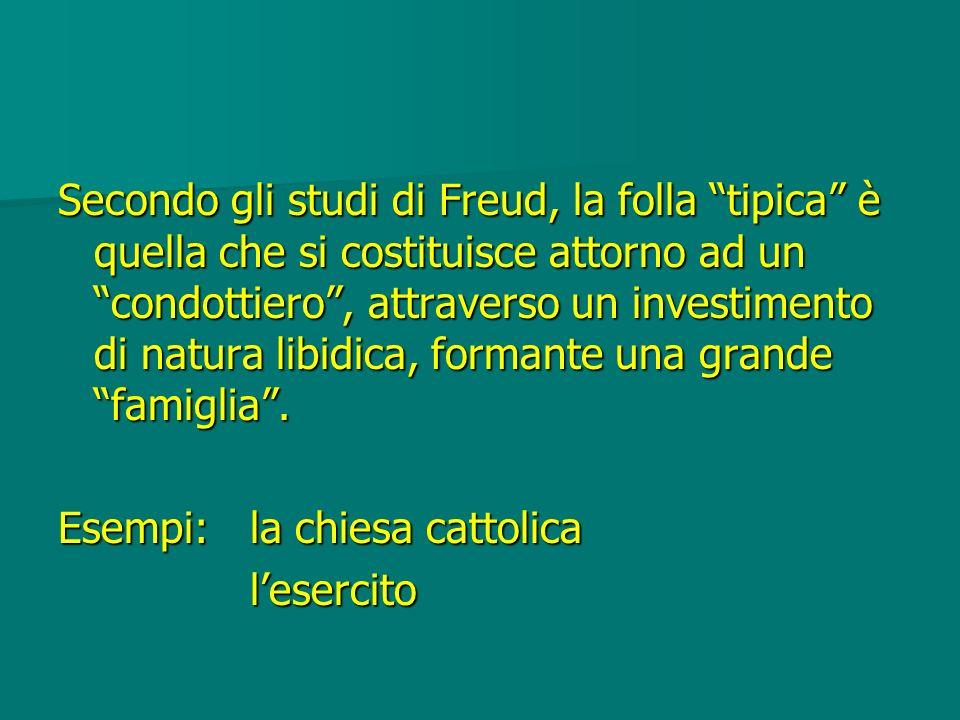 Secondo gli studi di Freud, la folla tipica è quella che si costituisce attorno ad un condottiero, attraverso un investimento di natura libidica, form