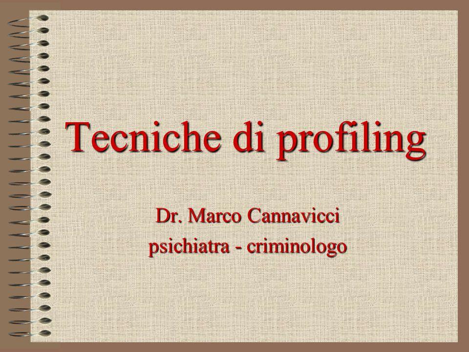 Tecniche di profiling Dr. Marco Cannavicci psichiatra - criminologo