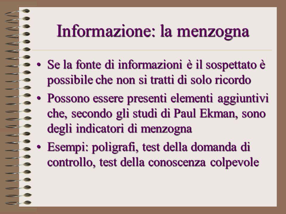 Informazione: la menzogna Se la fonte di informazioni è il sospettato è possibile che non si tratti di solo ricordoSe la fonte di informazioni è il so