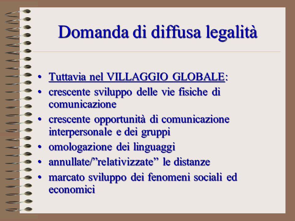 Domanda di diffusa legalità Tuttavia nel VILLAGGIO GLOBALE:Tuttavia nel VILLAGGIO GLOBALE: crescente sviluppo delle vie fisiche di comunicazionecresce