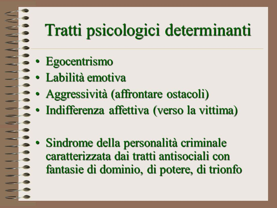 Tratti psicologici determinanti EgocentrismoEgocentrismo Labilità emotivaLabilità emotiva Aggressività (affrontare ostacoli)Aggressività (affrontare o