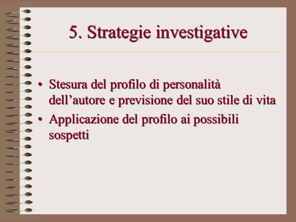 5. Strategie investigative Stesura del profilo di personalità dellautore e previsione del suo stile di vitaStesura del profilo di personalità dellauto