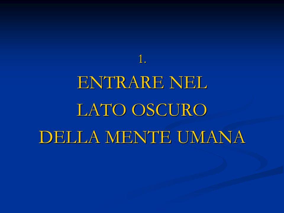 1. ENTRARE NEL LATO OSCURO DELLA MENTE UMANA
