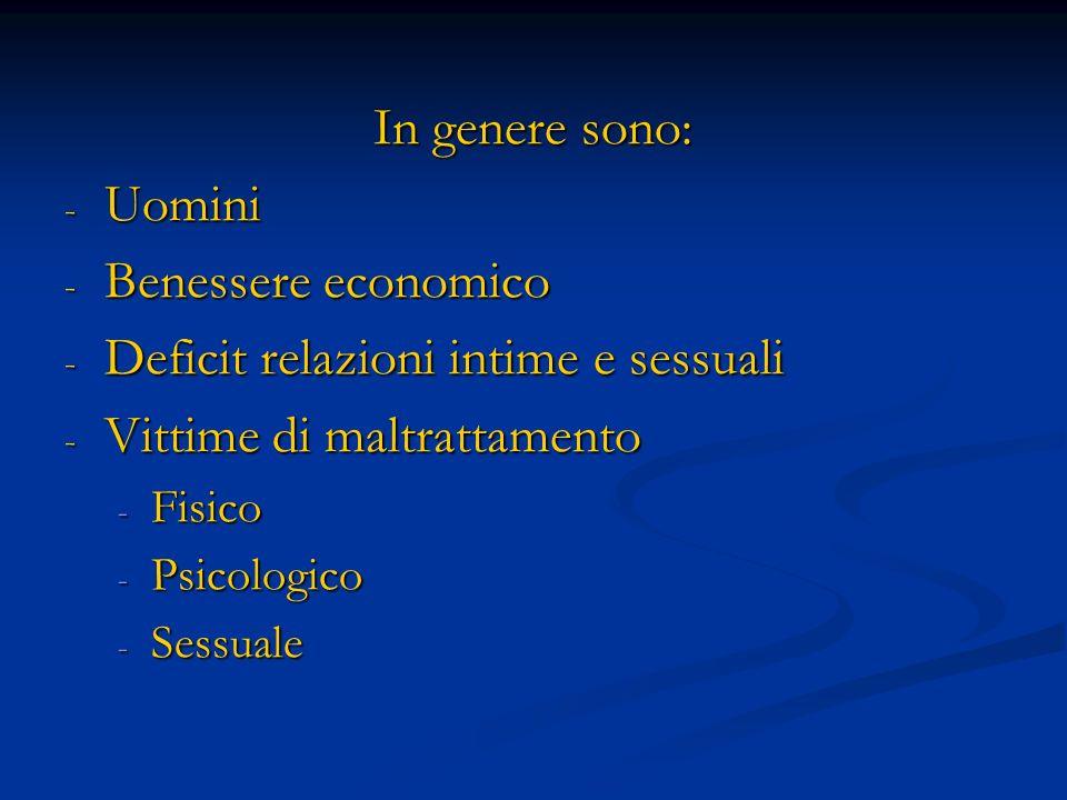 In genere sono: - Uomini - Benessere economico - Deficit relazioni intime e sessuali - Vittime di maltrattamento - Fisico - Psicologico - Sessuale