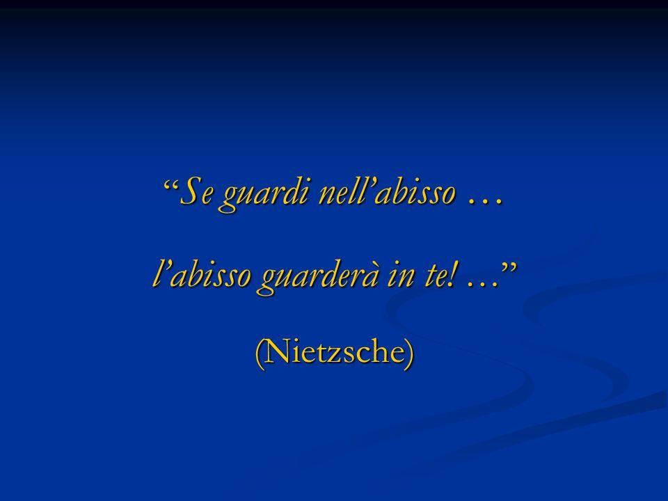 Se guardi nellabisso … Se guardi nellabisso … labisso guarderà in te! … (Nietzsche)