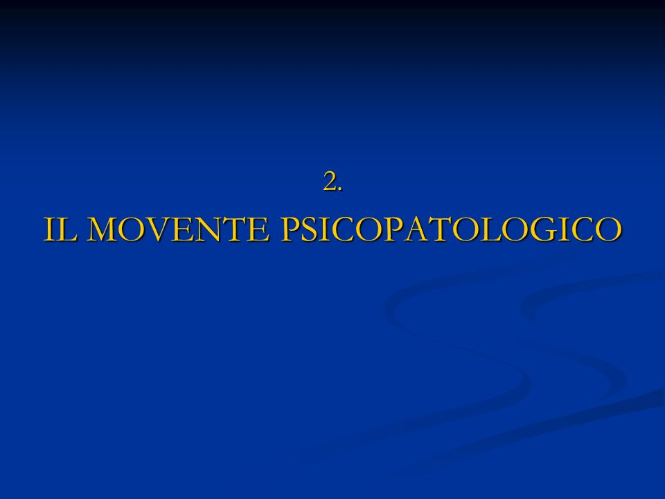 2. IL MOVENTE PSICOPATOLOGICO