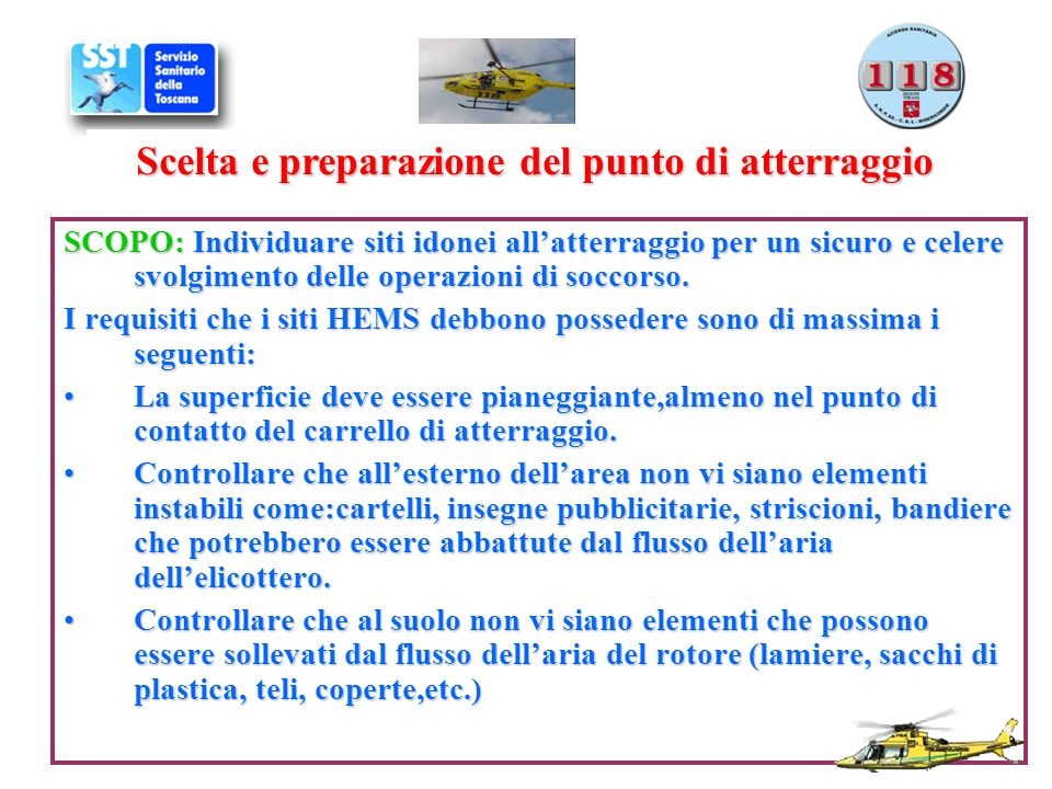 SCOPO: Individuare siti idonei allatterraggio per un sicuro e celere svolgimento delle operazioni di soccorso. I requisiti che i siti HEMS debbono pos