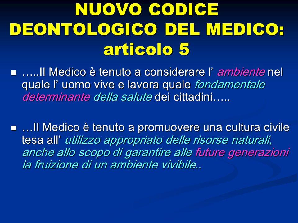 NUOVO CODICE DEONTOLOGICO DEL MEDICO: articolo 5 NUOVO CODICE DEONTOLOGICO DEL MEDICO: articolo 5 …..Il Medico è tenuto a considerare l ambiente nel q