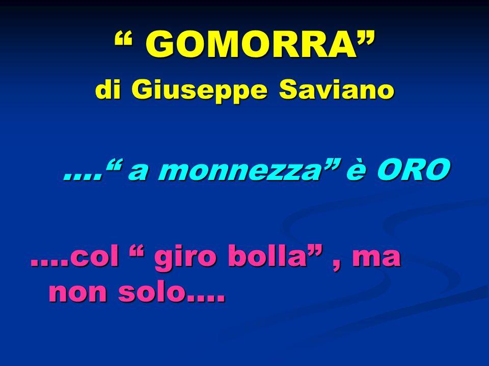 GOMORRA GOMORRA di Giuseppe Saviano …. a monnezza è ORO …. a monnezza è ORO ….col giro bolla, ma non solo….