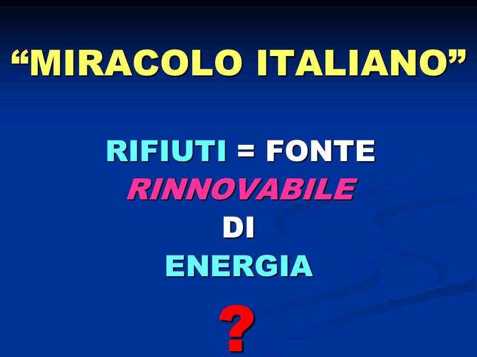 MIRACOLO ITALIANO RIFIUTI = FONTE RIFIUTI = FONTERINNOVABILEDIENERGIA ?