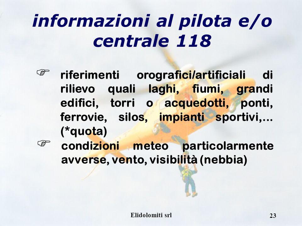 Elidolomiti srl 22 comunicazioni radio (sintetiche, ben scandite e senza fretta) indicazioni destra e sinistra rispetto al movimento (prua) dellelicot
