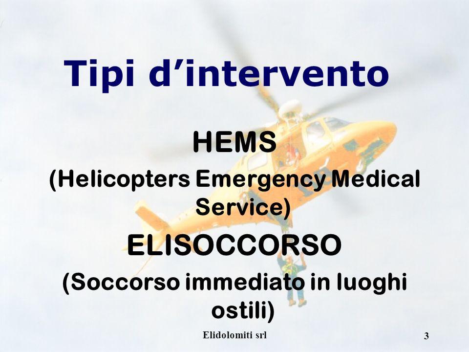 Elidolomiti srl 3 Tipi dintervento HEMS (Helicopters Emergency Medical Service) ELISOCCORSO (Soccorso immediato in luoghi ostili)