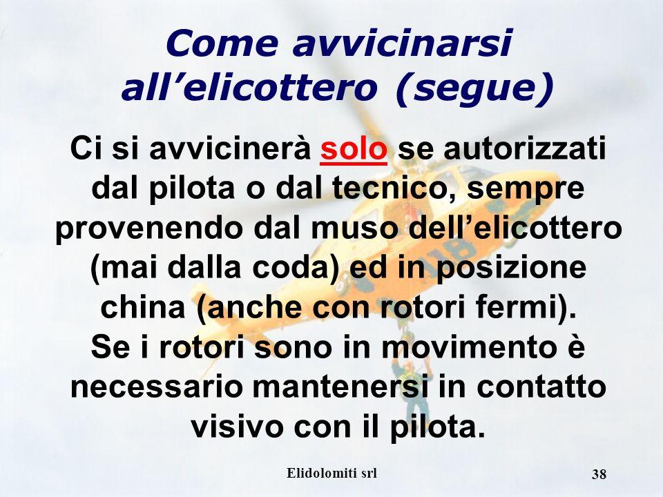 Elidolomiti srl 37 Come avvicinarsi allelicottero Nel momento in cui l'elicottero è atterrato, la persona di riferimento sarà il tecnico di bordo, che