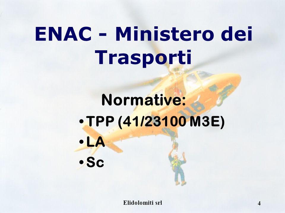 Elidolomiti srl 4 ENAC - Ministero dei Trasporti Normative: TPP (41/23100 M3E) LA Sc