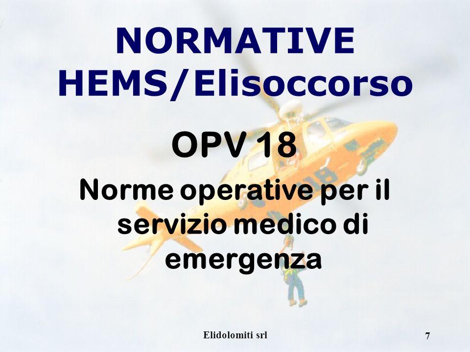 Elidolomiti srl 6 NORMATIVE HEMS/Elisoccorso 1° OTTOBRE 2003 JAR OPS 3 NORMATIVE DI STANDARDIZZAZIONE A LIVELLO EUROPEO NELLE ATTIVITA OPERATIVE (HEMS