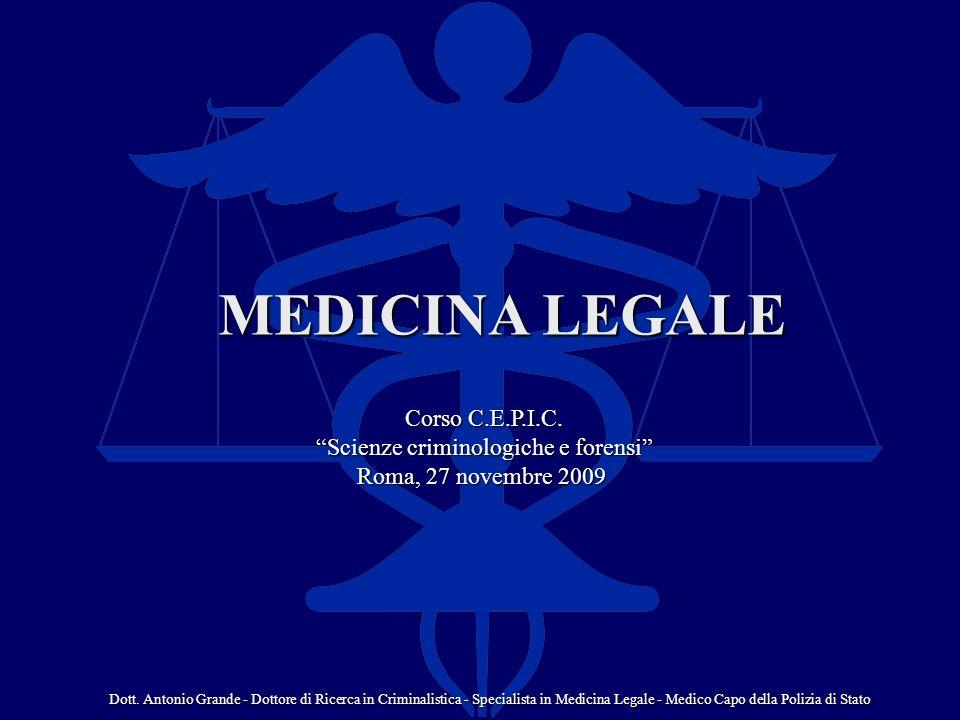 MEDICINA LEGALE Corso C.E.P.I.C. Scienze criminologiche e forensi Roma, 27 novembre 2009 Dott. Antonio Grande - Dottore di Ricerca in Criminalistica -