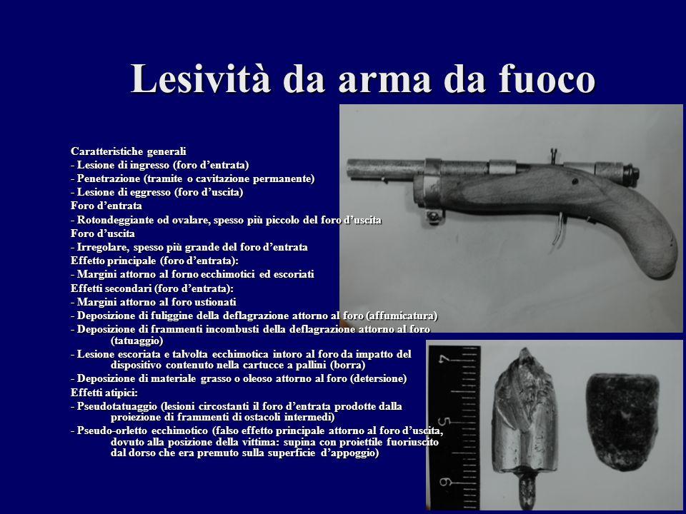 Lesività da arma da fuoco Caratteristiche generali - Lesione di ingresso (foro dentrata) - Penetrazione (tramite o cavitazione permanente) - Lesione d