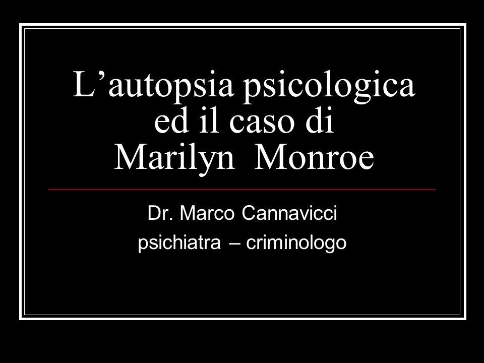 Lautopsia psicologica ed il caso di Marilyn Monroe Dr. Marco Cannavicci psichiatra – criminologo