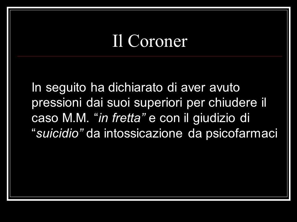 Il Coroner In seguito ha dichiarato di aver avuto pressioni dai suoi superiori per chiudere il caso M.M. in fretta e con il giudizio disuicidio da int