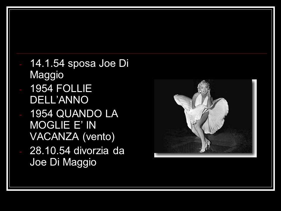 - 14.1.54 sposa Joe Di Maggio - 1954 FOLLIE DELLANNO - 1954 QUANDO LA MOGLIE E IN VACANZA (vento) - 28.10.54 divorzia da Joe Di Maggio