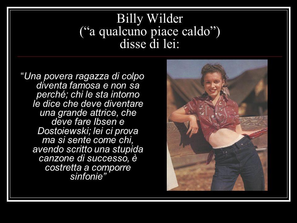 Billy Wilder (a qualcuno piace caldo) disse di lei: Una povera ragazza di colpo diventa famosa e non sa perché; chi le sta intorno le dice che deve di