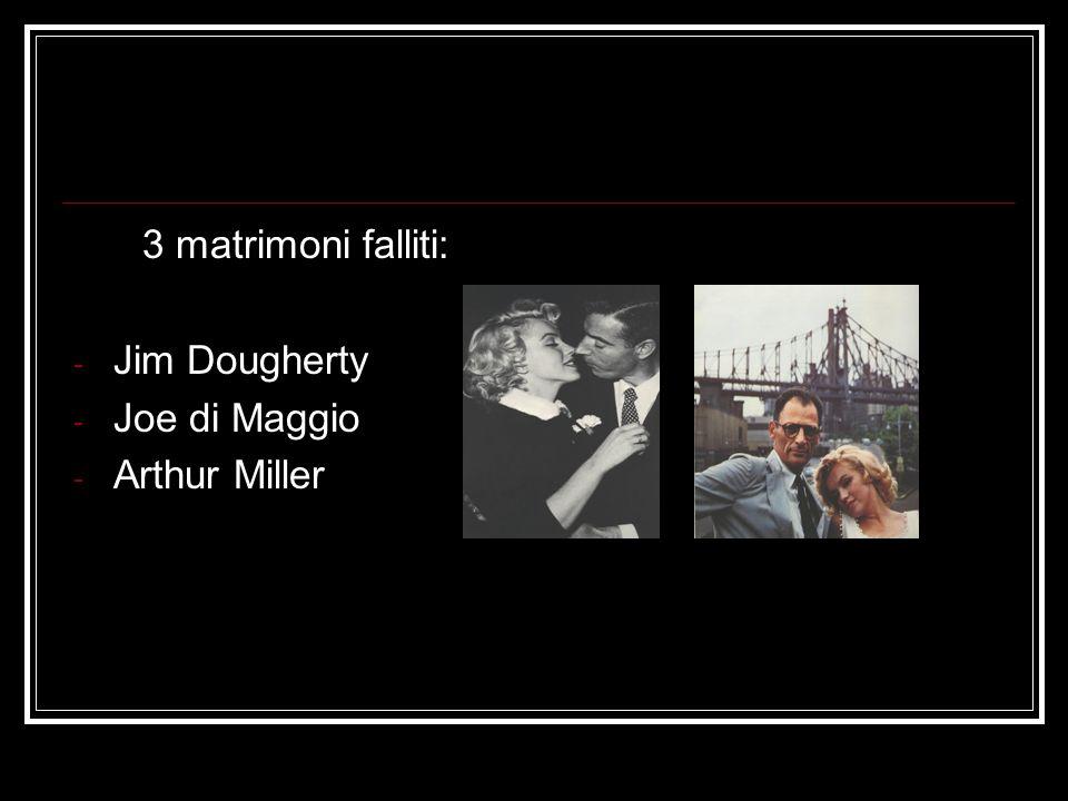 3 matrimoni falliti: - Jim Dougherty - Joe di Maggio - Arthur Miller
