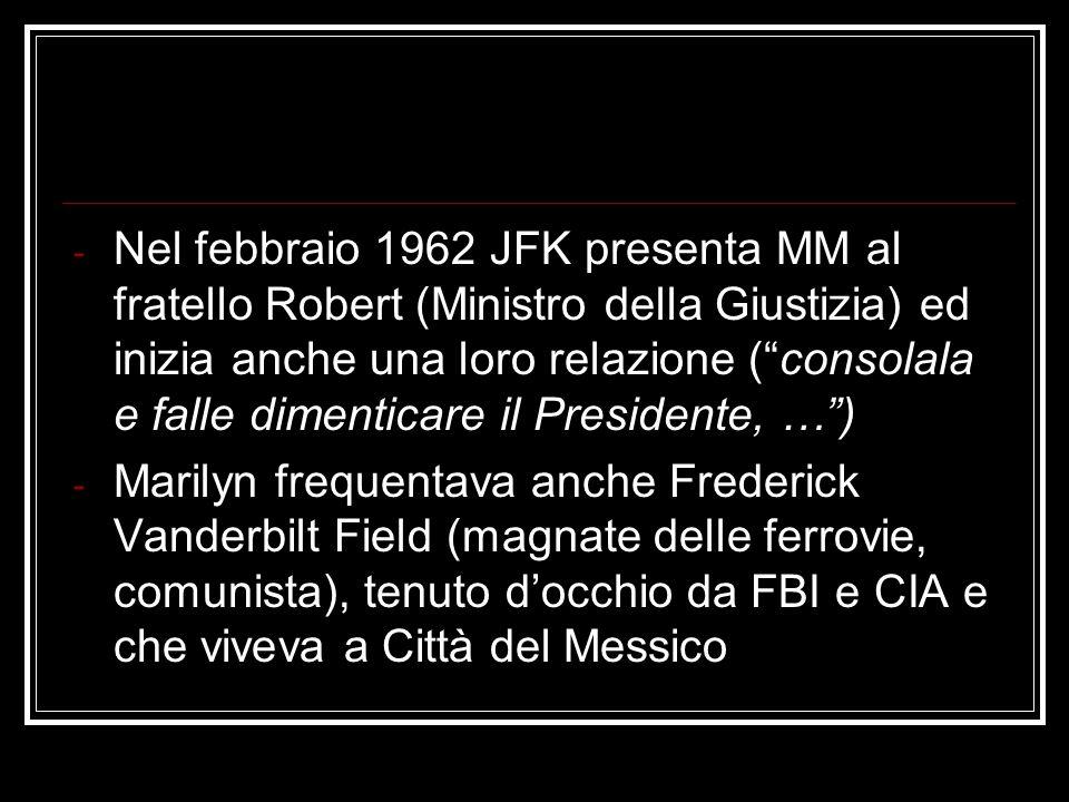 - Nel febbraio 1962 JFK presenta MM al fratello Robert (Ministro della Giustizia) ed inizia anche una loro relazione (consolala e falle dimenticare il