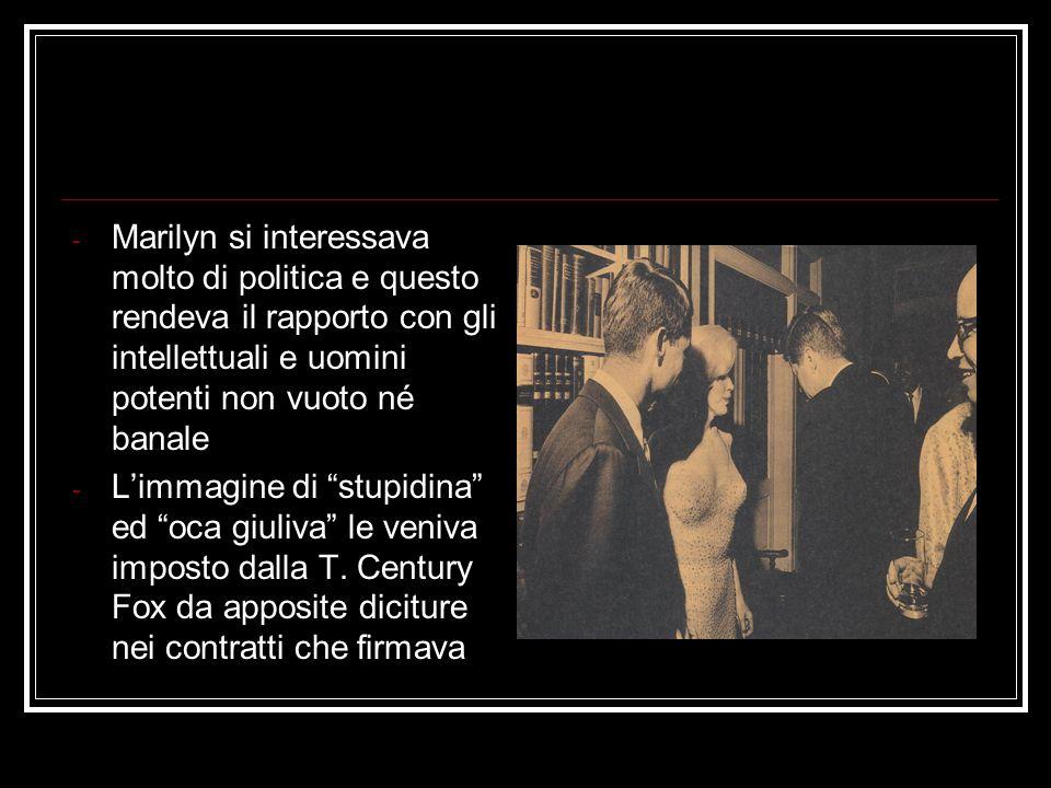 - Marilyn si interessava molto di politica e questo rendeva il rapporto con gli intellettuali e uomini potenti non vuoto né banale - Limmagine di stup