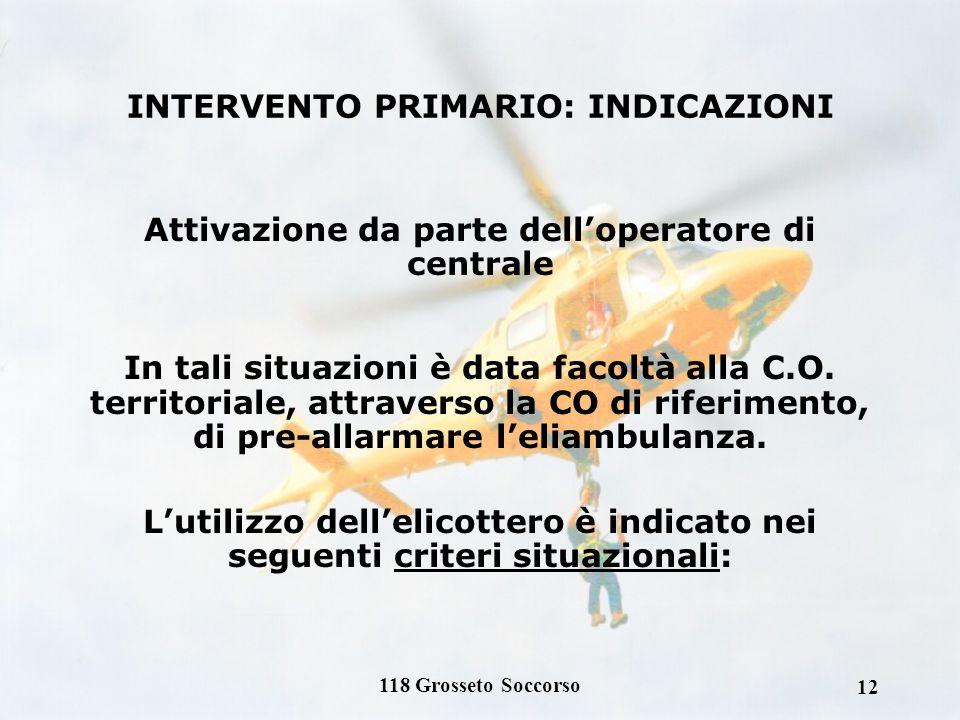 118 Grosseto Soccorso 11 INTERVENTO PRIMARIO 1.Criterio situazionale 2.Criterio clinico
