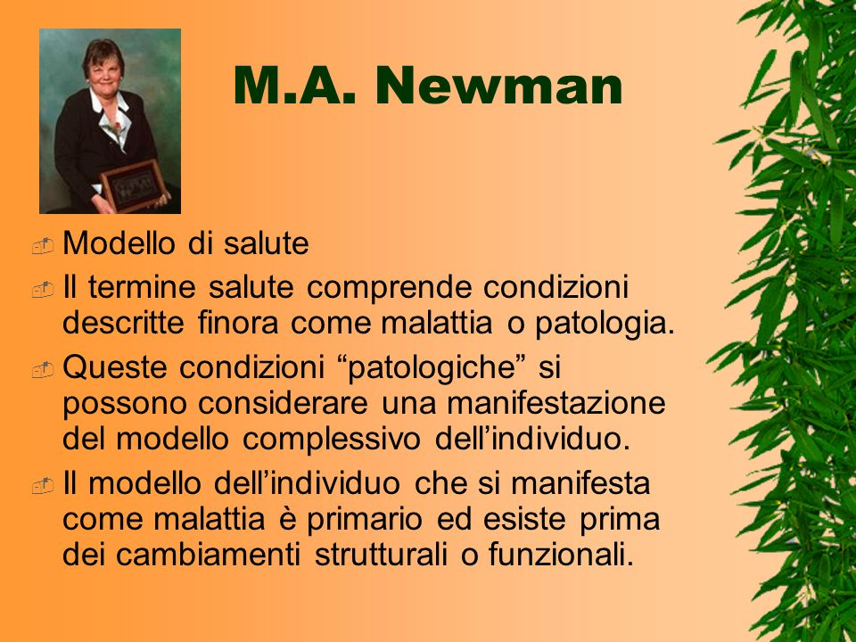 M.A. Newman Modello di salute Il termine salute comprende condizioni descritte finora come malattia o patologia. Queste condizioni patologiche si poss