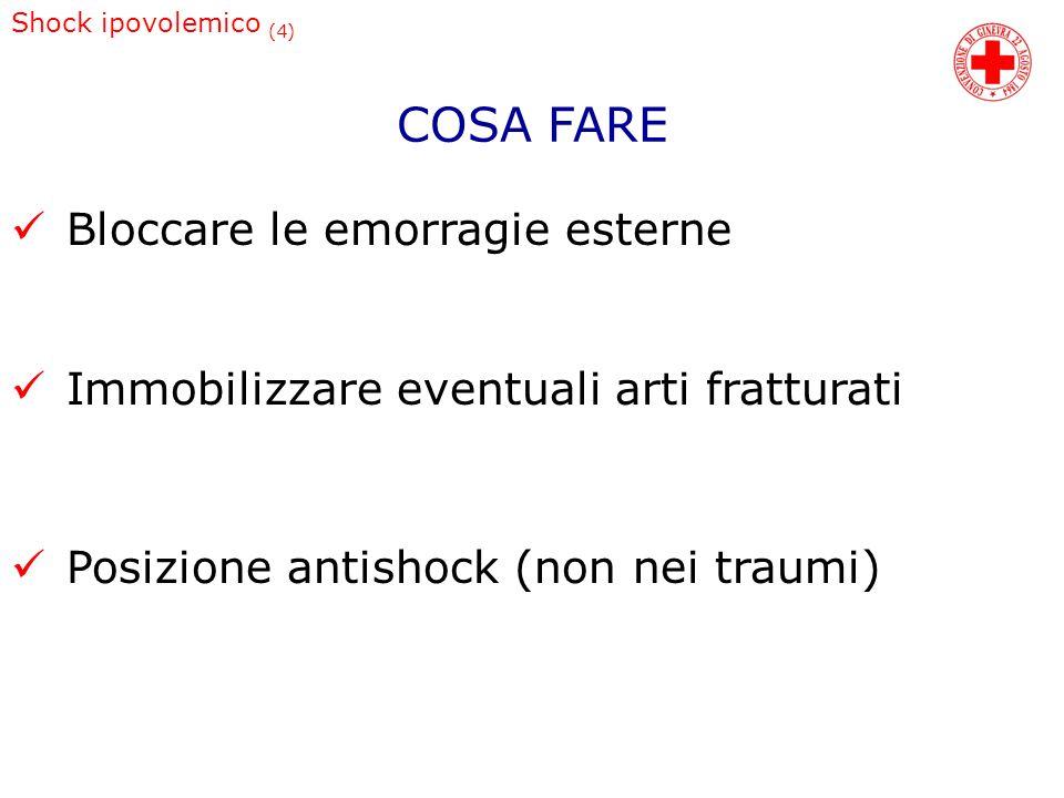 Shock ipovolemico (4) Bloccare le emorragie esterne Immobilizzare eventuali arti fratturati Posizione antishock (non nei traumi) COSA FARE