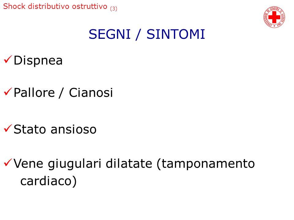 Shock distributivo ostruttivo (3) Dispnea Pallore / Cianosi Stato ansioso SEGNI / SINTOMI Vene giugulari dilatate (tamponamento cardiaco)