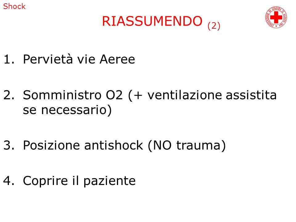 Shock 1.Pervietà vie Aeree 2.Somministro O2 (+ ventilazione assistita se necessario) 3.Posizione antishock (NO trauma) 4.Coprire il paziente RIASSUMEN