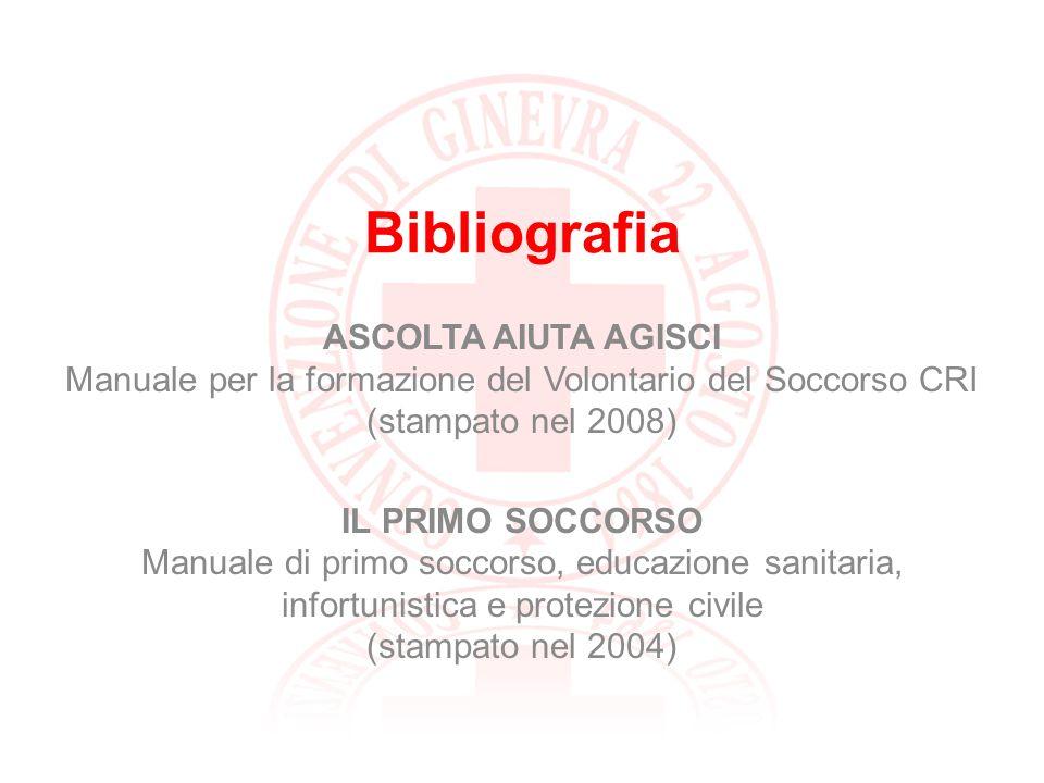 Bibliografia ASCOLTA AIUTA AGISCI Manuale per la formazione del Volontario del Soccorso CRI (stampato nel 2008) IL PRIMO SOCCORSO Manuale di primo soc