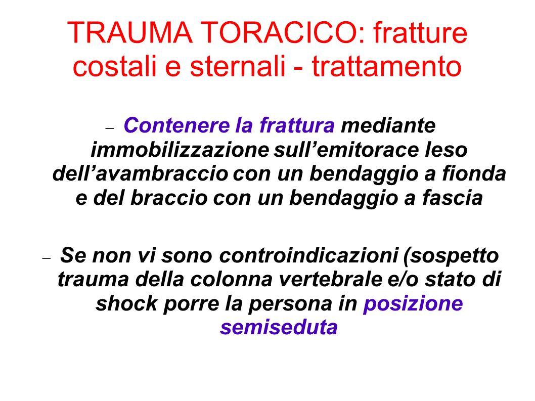 TRAUMA TORACICO: fratture costali e sternali - trattamento Contenere la frattura mediante immobilizzazione sullemitorace leso dellavambraccio con un b