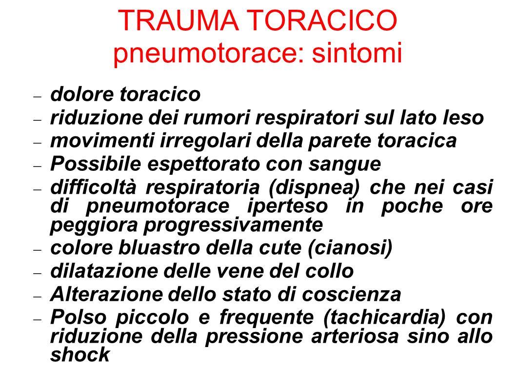 TRAUMA TORACICO pneumotorace: sintomi dolore toracico riduzione dei rumori respiratori sul lato leso movimenti irregolari della parete toracica Possib