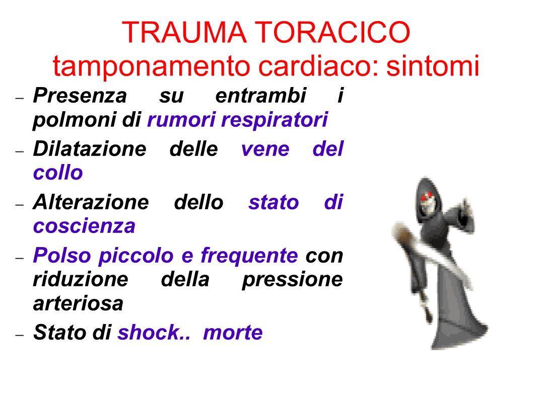 TRAUMA TORACICO tamponamento cardiaco: sintomi Presenza su entrambi i polmoni di rumori respiratori Dilatazione delle vene del collo Alterazione dello