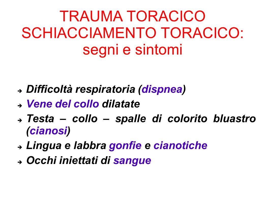TRAUMA TORACICO SCHIACCIAMENTO TORACICO: segni e sintomi Difficoltà respiratoria (dispnea) Vene del collo dilatate Testa – collo – spalle di colorito