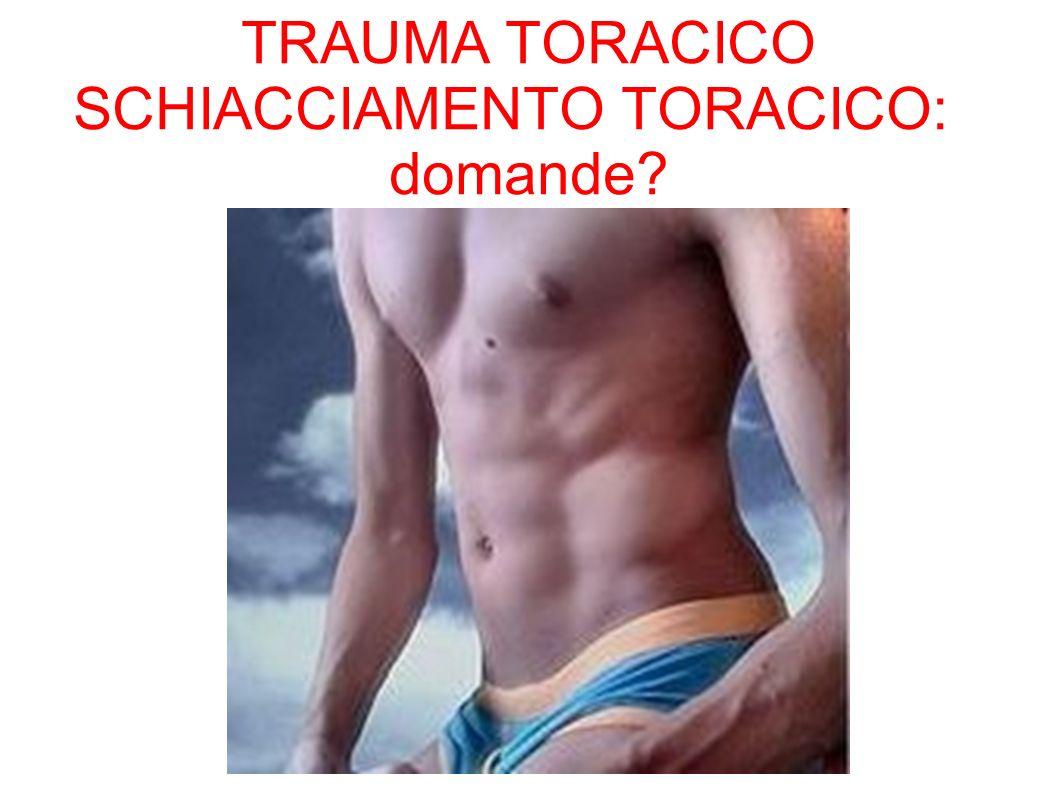 TRAUMA TORACICO SCHIACCIAMENTO TORACICO: domande?