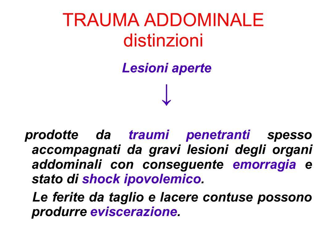 TRAUMA ADDOMINALE distinzioni Lesioni aperte prodotte da traumi penetranti spesso accompagnati da gravi lesioni degli organi addominali con conseguent