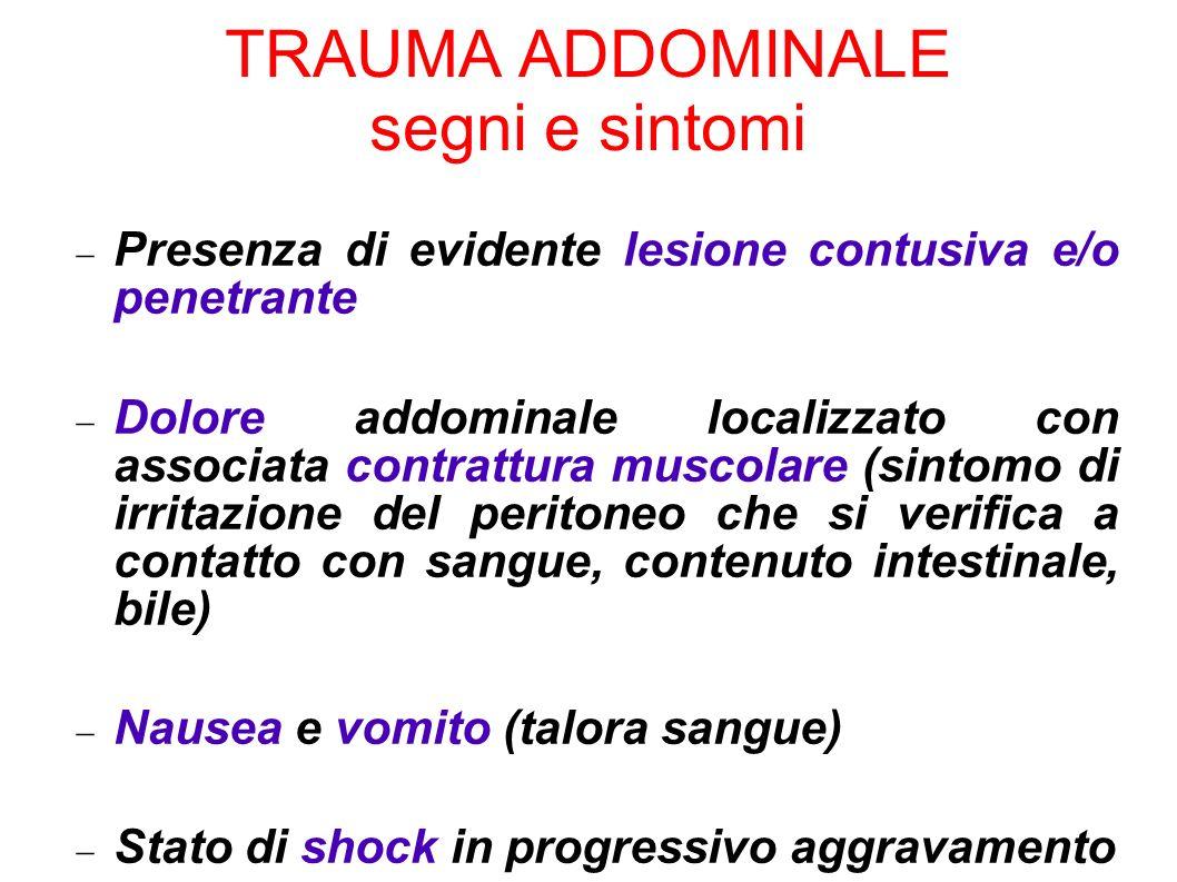 TRAUMA ADDOMINALE segni e sintomi Presenza di evidente lesione contusiva e/o penetrante Dolore addominale localizzato con associata contrattura muscol