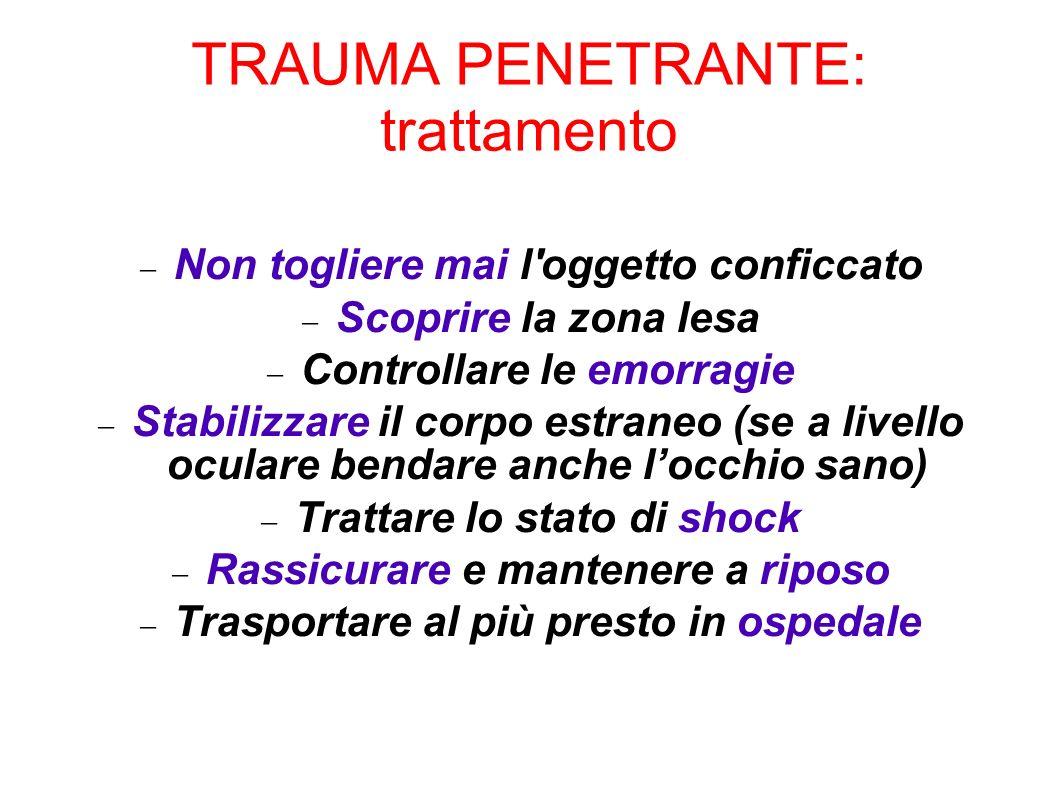 TRAUMA PENETRANTE: trattamento Non togliere mai l'oggetto conficcato Scoprire la zona lesa Controllare le emorragie Stabilizzare il corpo estraneo (se
